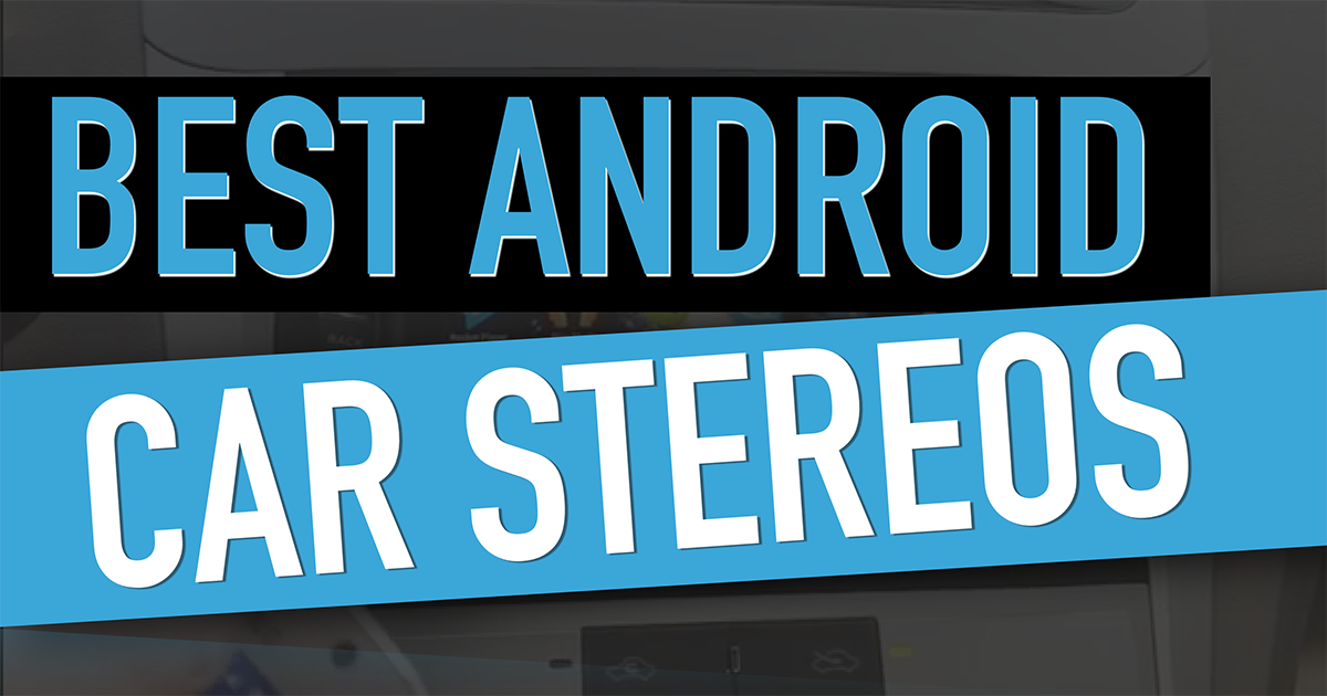 Best android car stereos for september 2018 shoalsreview best android car stereos review malvernweather Gallery
